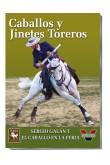 CABALLOS Y JINETES TOREROS. SERGIO GALAN Y EL CABALLO EN LA FERIA